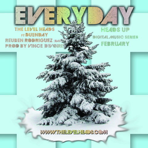 Everyday ft. Duenday, Reuben Rodriguez (Bass), prod. Vince D'Ivoire (February)