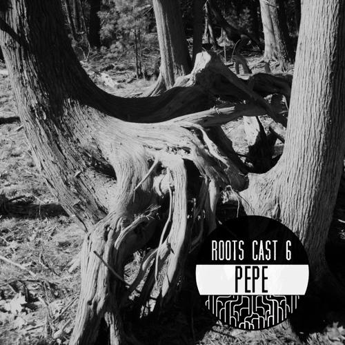 Roots Cast 006 - Pépe