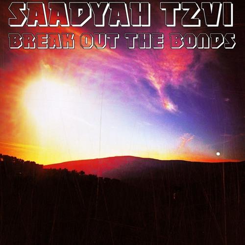 Saadyah Tzvi - Break Out The Bonds