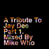 A TRIBUTE TO JAY DEE PART 1