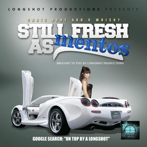 C  Whisky & Chris Rene - Still Fresh As Mentos by Longshot Productions