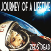 Zeds Dead - Journey Of A Lifetime