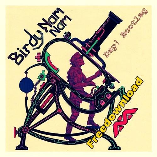 Birdy Nam Nam & Skrillex - Goin Fast (Dzp! Bootleg) * FREEDOWNLOAD *