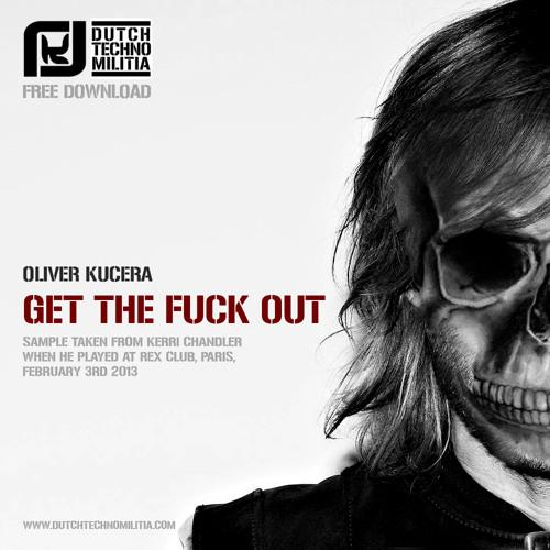 Oliver Kucera Get The Fuck Out By Kuceradownloadfree On