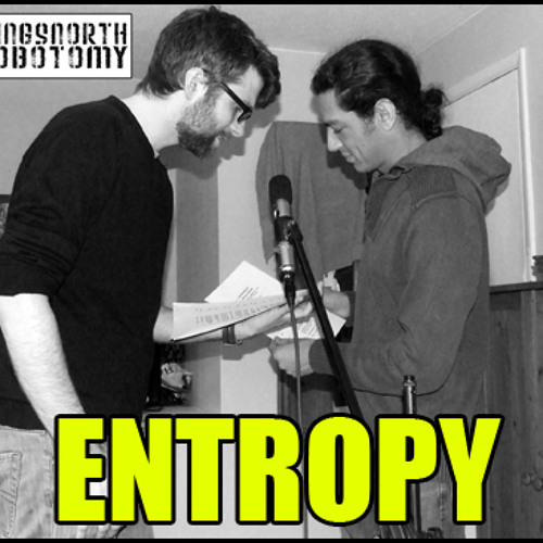 The Kingsnorth Lobotomy Presents Entropy