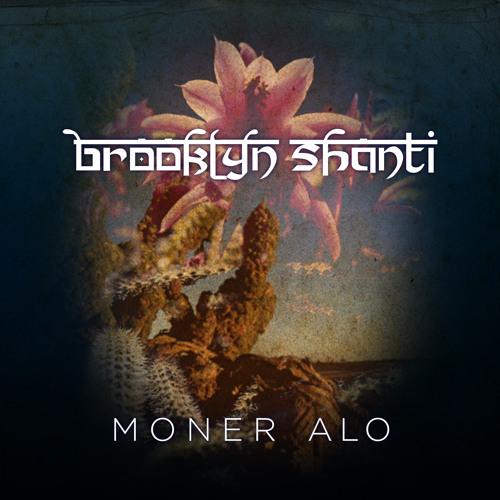 Brooklyn Shanti-Moner Alo ft Anoura