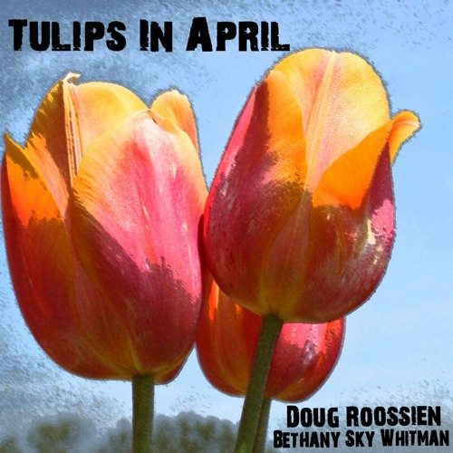 Tulips in April ...(original song) ...sung and played by Bethany Sky Whitman