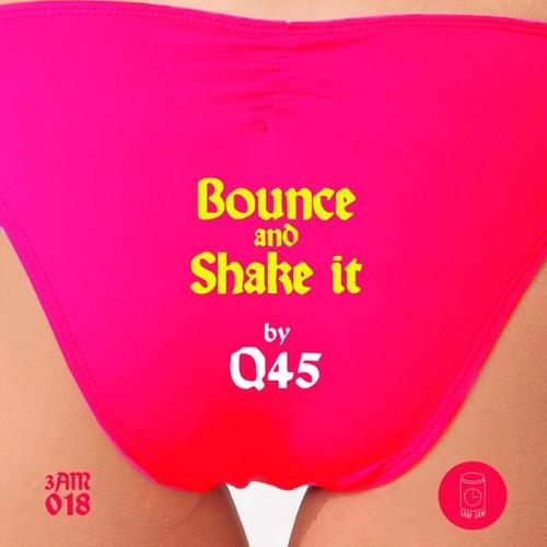 Q45 - Bounce & Shake It (Bollocks Remix)