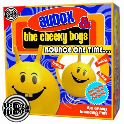 Audox & The Cheeky Boys - Bounce One Time - OUT NOW