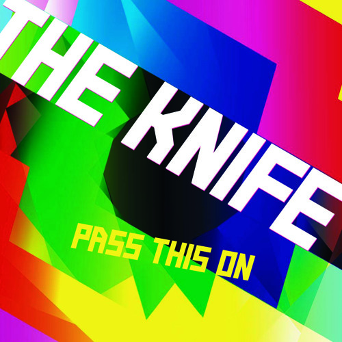 The Knife 'Pass This On'