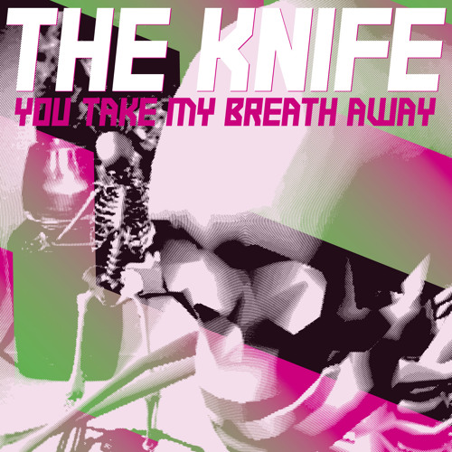 The Knife 'You Take My Breath Away'