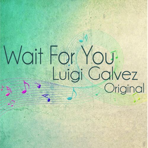 Wait For You - Luigi Galvez (Original)