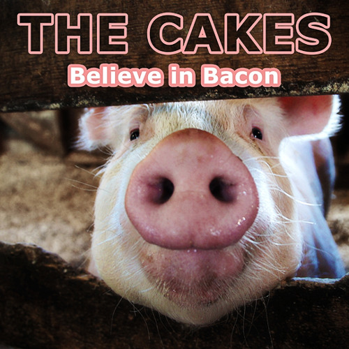 Believe in Bacon by The Cakes