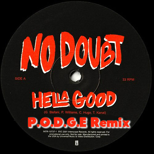 No Doubt - Hella Good (P.O.D.G.E Remix)