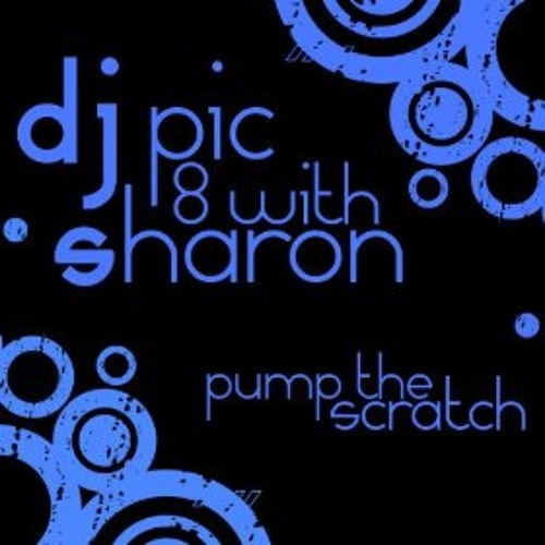 DJ Pic8 With Sharon - Pump The Scratch