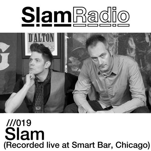 Slam Radio - 019 - Slam (Recorded at Smart Bar, Chicago, Jan2013)