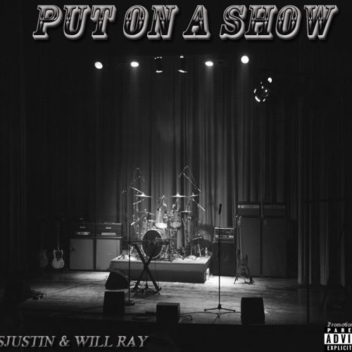 THISJUSTIN & Will Ray- Put On A Show