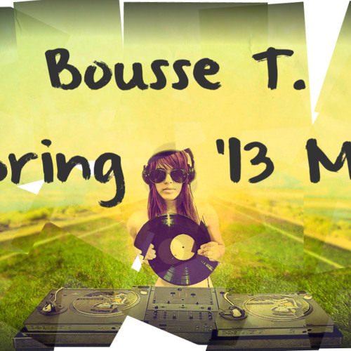 Bousse T.'s Spring '13 Mix