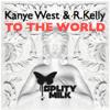 SplityMilk VS. Kanye West & R. Kelly - To the World (CLUB EDIT)