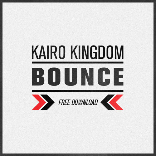 Kairo Kingdom - Bounce (FREE DOWNLOAD)