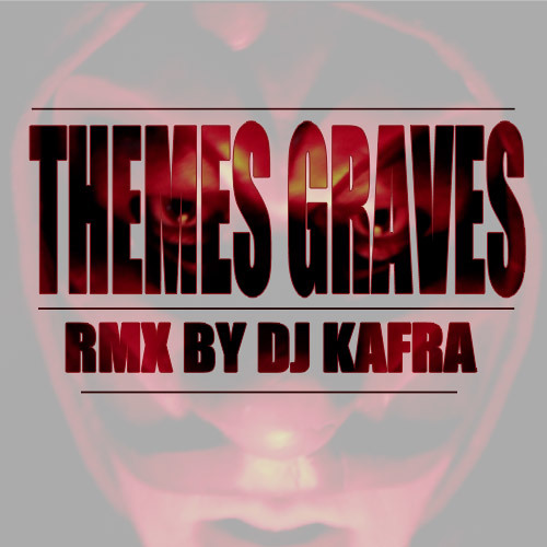 THEMES GRAVES RMX BY DJ KAFRA