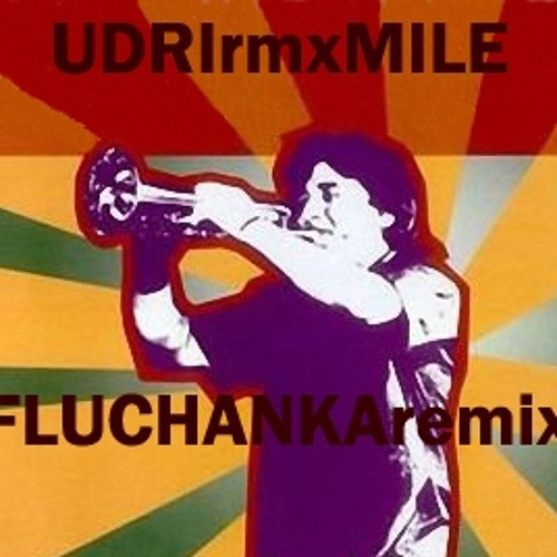 UDRIrmxMILE-FLUCHANKA (Remix)