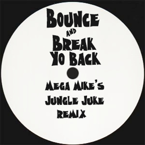 JUNGLE JUKE | Bounce & Break Yo Back (Mega Mike Remix) - Dj Spinn
