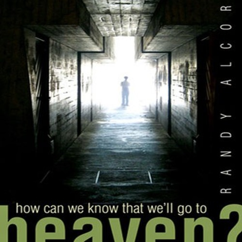 How Can We Know that We'll Go to Heaven - Randy Alcorn (Audio Outreach Tract)