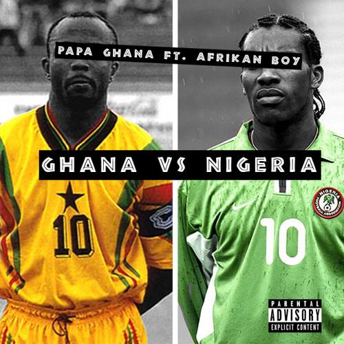 Papa Ghana ft Afrikan Boy - Ghana vs Nigeria