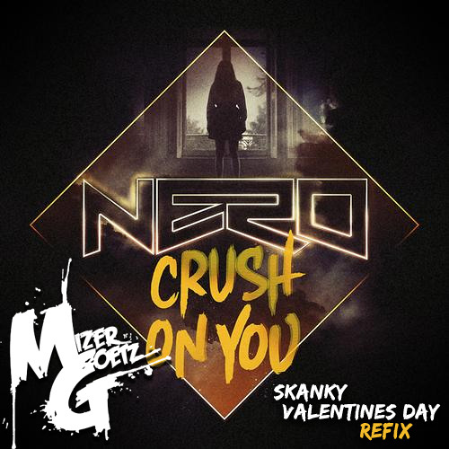 Nero - Crush on You (Mizer and Goetz Skanky Valentines Day Refix) [Free]