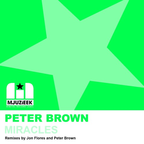 OUT NOW! Peter Brown - Miracles (Original Mix)
