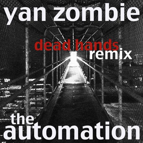 Dead Hands / Yan Zombie ReMIx  (2012)