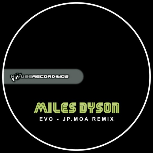Miles Dyson - Evo (Jp.Moa Remix) OUT NOW [Houserecordings]