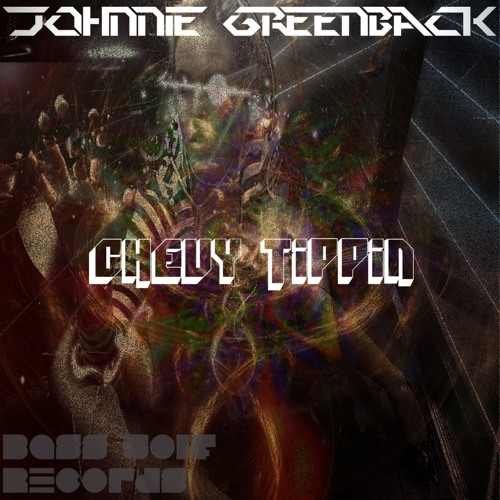 Chevy Tippin - Johnnie Greenback (Out Now via Bass Wolf Records!!) Buy on Beatport