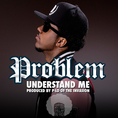 Problem - Understand Me (Prod. by P-Lo)