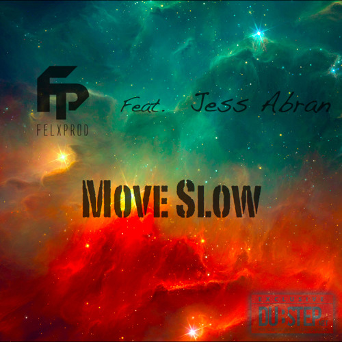 Move Slow by Felxprod ft. Jess Abran - Dubstep.NET Exclusive