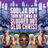 Soulja Boy - Turn my Swag On (Slugged Out by Slug † Christ)