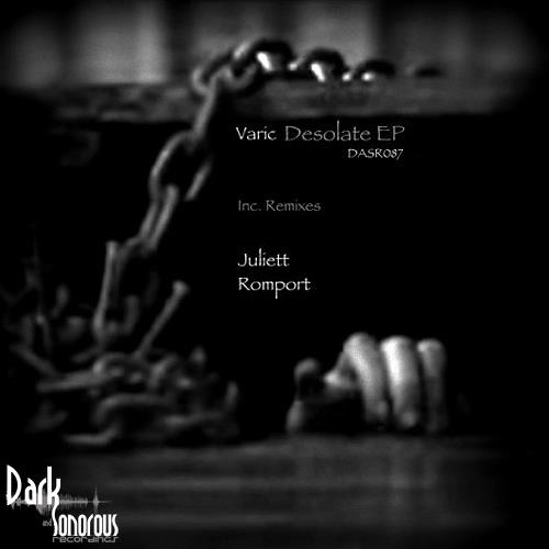 Varic - Desolate (Juliett rmx) (OUT on Dark and Sonorous Records)