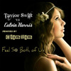 Taylor Swift vs Calvin Harris - Feel So Both of Us (ClamBam Special Remix)
