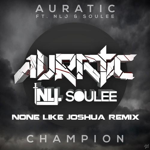 Auratic - Champion (None Like Joshua Remix)