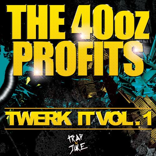 MIXTAPE | The 40oz Profits - Twerk It Vol.1