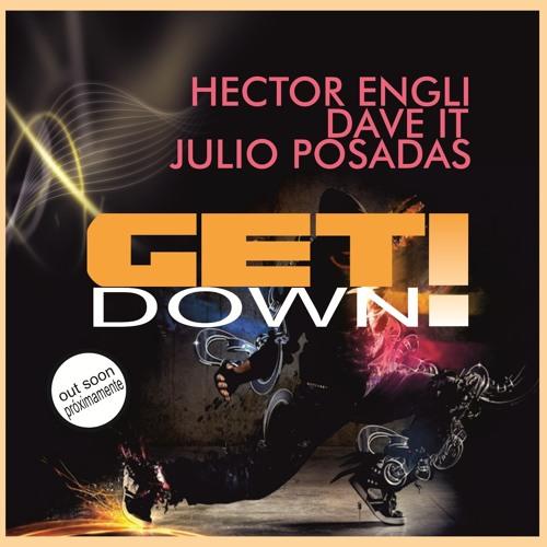 JULIO POSADAS HECTOR ENGLI DAVE IT - GET DOWN (previa)