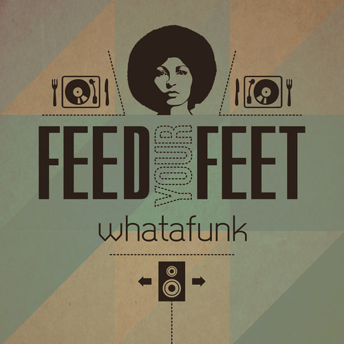 """WHATAFUNK - Feed Your Feet (free download via """"Buy"""" button)"""