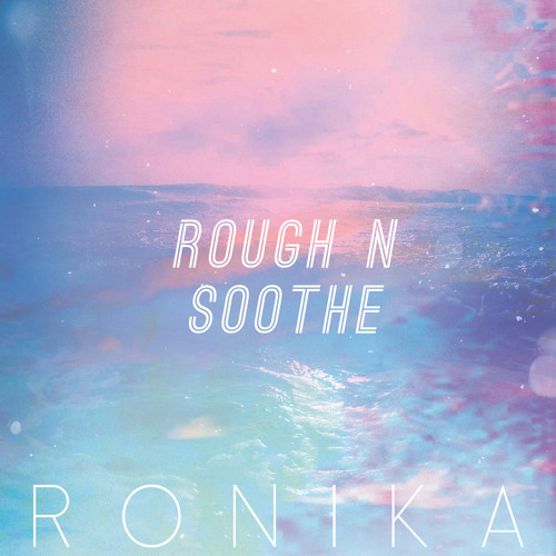 Ronika - Rough n Soothe (The Hics Refit)