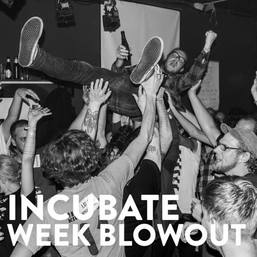 Incubate SC week blowout playlist Week 06