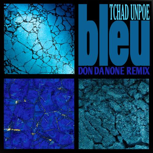 Tchad Unpoe-BLEU-Don Da None remix