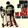 Down By Law - Take me Back(Four7 Remix)