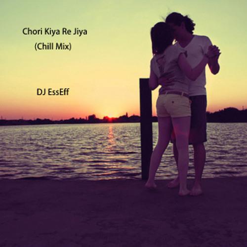 Chori Kiya Re Jiya (Chill Mix) DJ EssEff