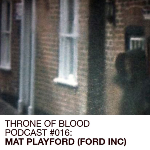 TOB PODCAST 016  MAT PLAYFORD (FORD INC)
