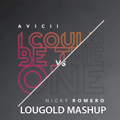 I Coul Be The One  - Avicii & Nicky Romero (LOUGOLD MASHUP)